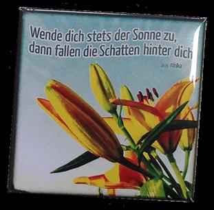 """Kühlschrankmagnet Lilien """"Wende dich stets der Sonne zu..."""""""