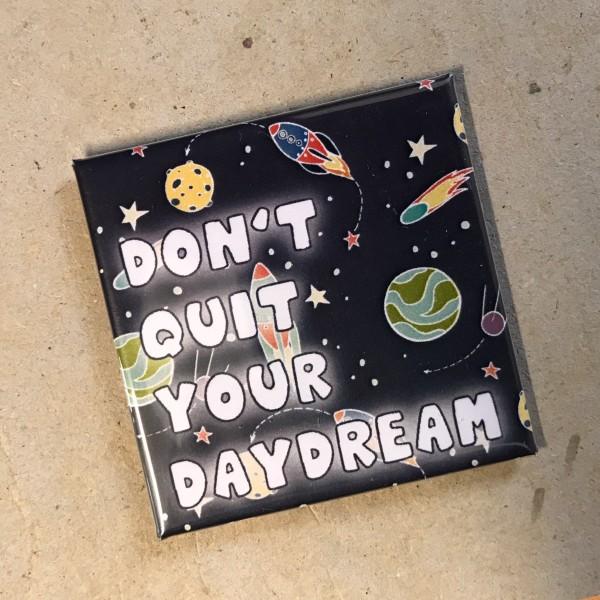 """Kühlschrankmagnet """"Don't quit your daydream"""""""
